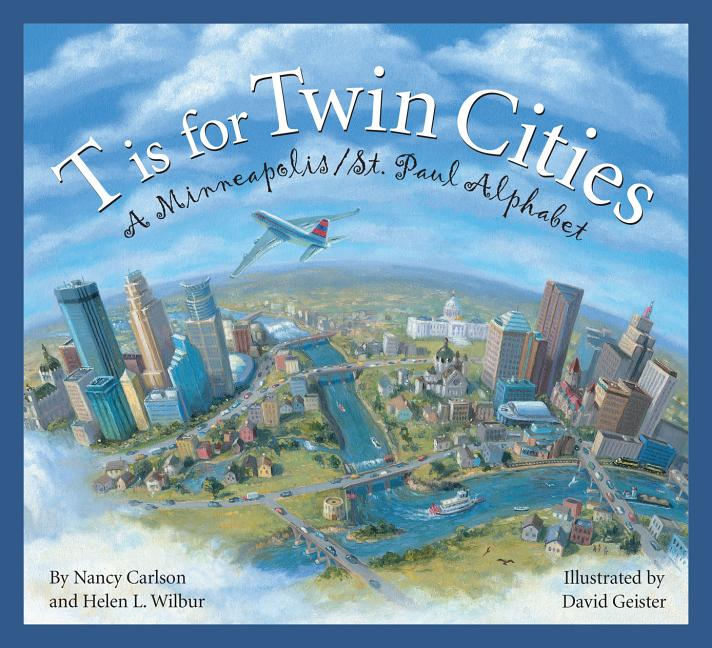 T Is for Twin Cities: A Minneapolis/St. Paul Alphabet