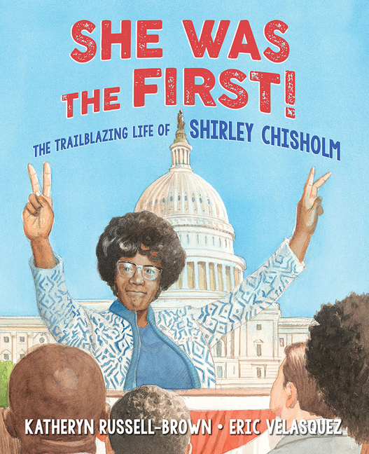 She Was the First!: The Trailblazing Life of Shirley Chisholm