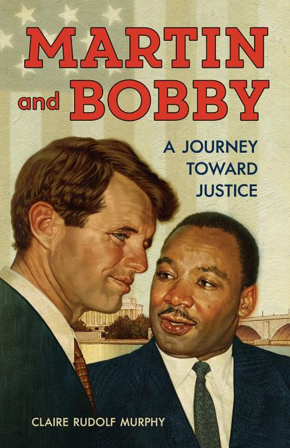 Martin and Bobby: A Journey Toward Justice