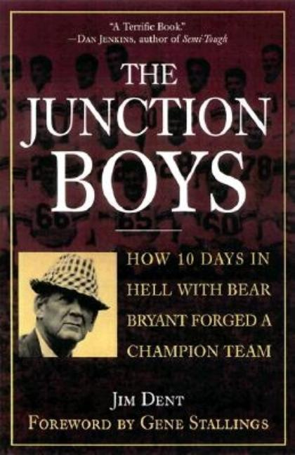 The Junction Boys: How Ten Days in Hell with Bear Bryant Forged a Champion Team at Texas A&M