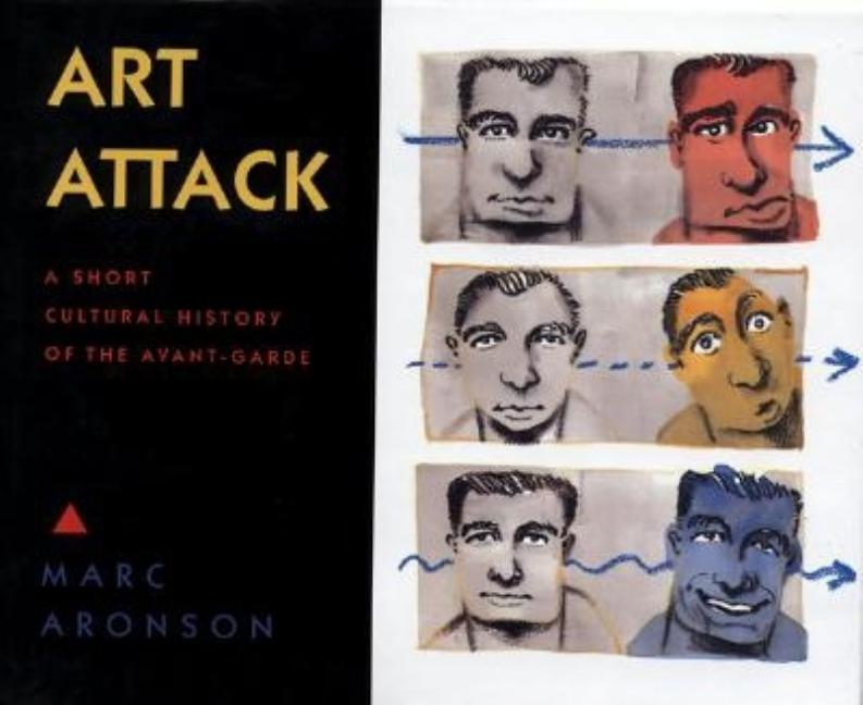Art Attack: A Short Cultural History of the Avant-Garde