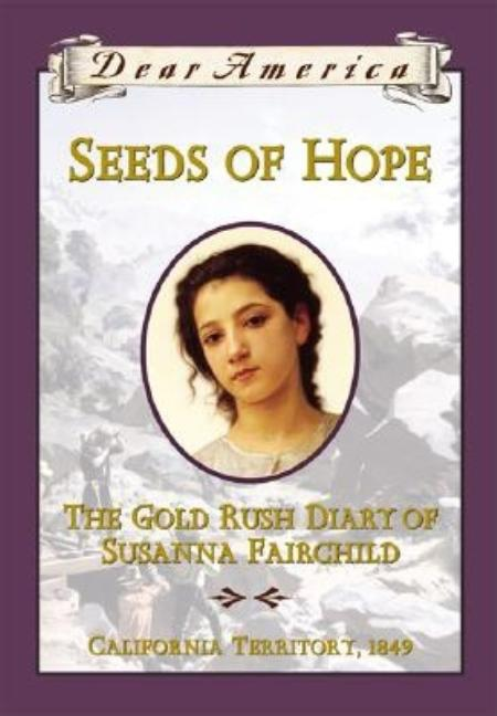 Seeds of Hope: The Gold Rush Diary of Susanna Fairchild, California Territory, 1849