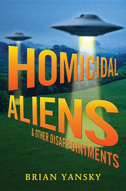 Homicidal Aliens and Other Disappointments
