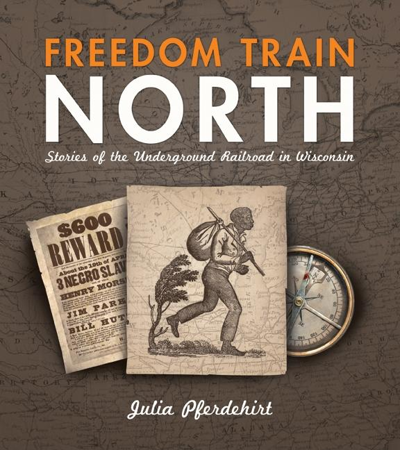Freedom Train North: Stories of the Underground Railroad in Wisconsin