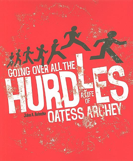 Going Over All the Hurdles: A Life of Oatess Archey