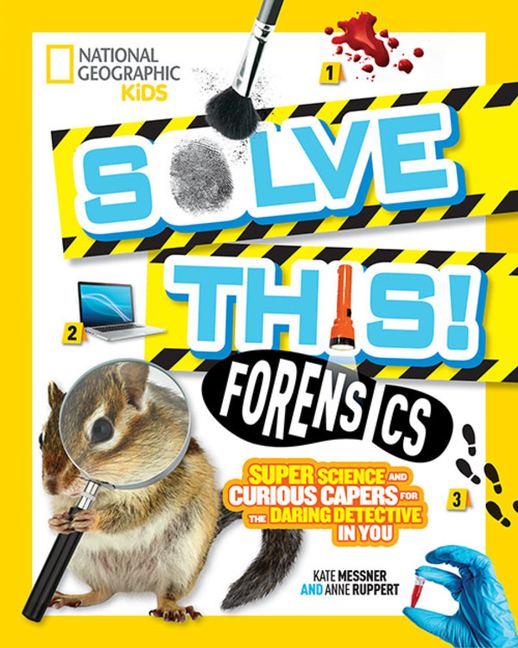 Solve This! Forensics: Super Science and Curious Capers for the Daring Detective in You
