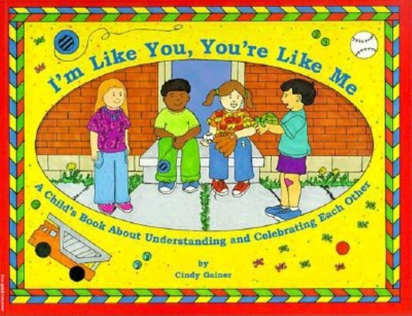 I'm Like You, You're Like Me: A Child's Book about Understanding and Celebrating Each Other