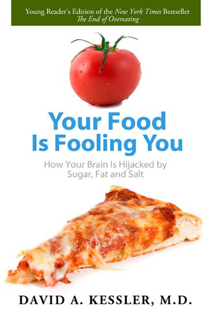 Your Food Is Fooling You: How Your Brain Is Hijacked by Sugar, Fat, and Salt