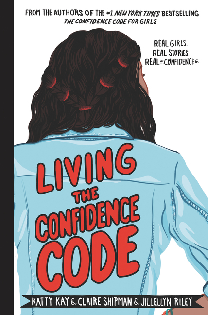 Living the Confidence Code: Real Girls, Real Stories, Real Confidence
