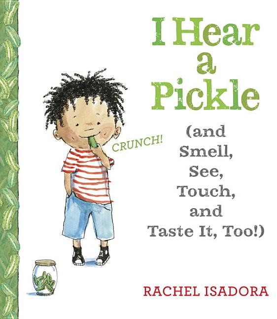 I Hear a Pickle: And Smell, See, Touch, & Taste It, Too!