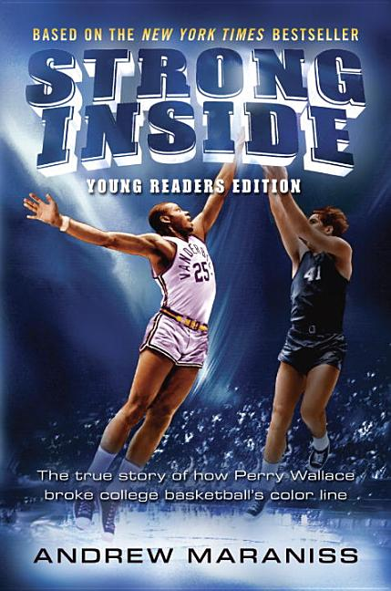 Strong Inside: The True Story of How Perry Wallace Broke College Basketball's Color Line, Young Readers Edition