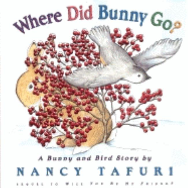 Where Did Bunny Go?: A Bunny and Bird Story
