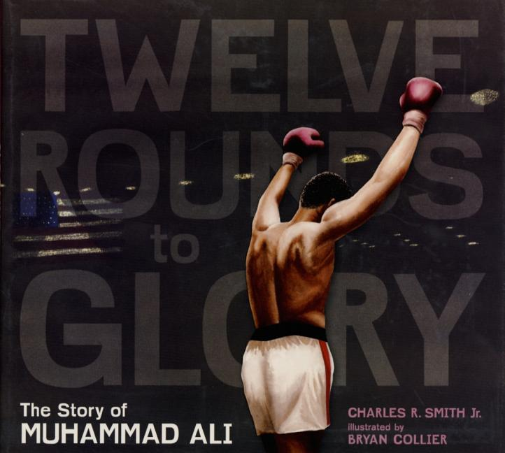Twelve Rounds to Glory: The Story of Muhammad Ali