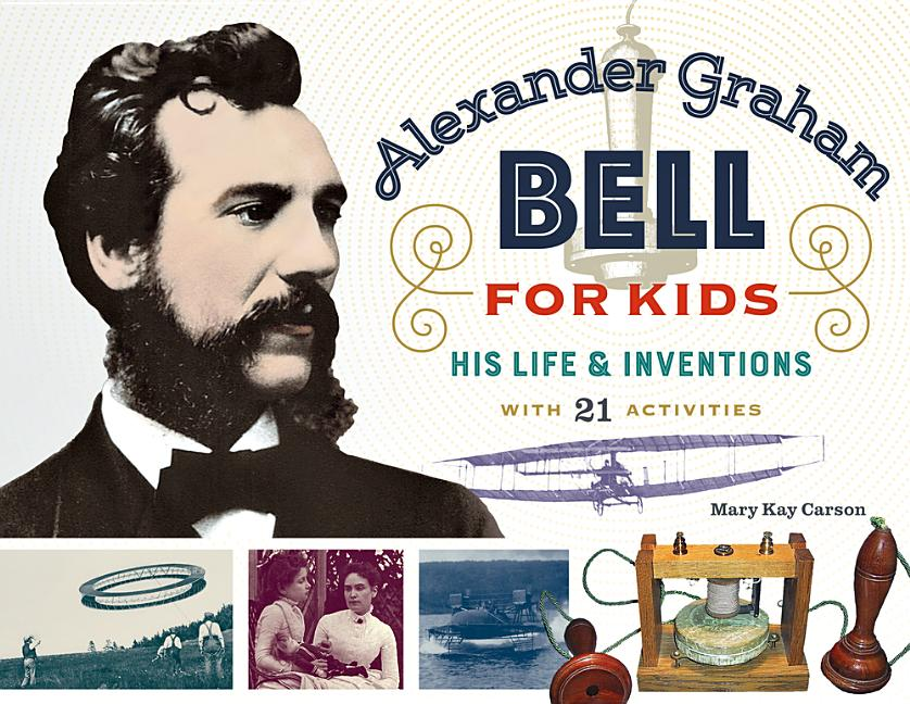 Alexander Graham Bell for Kids: His Life and Inventions, with 21 Activities