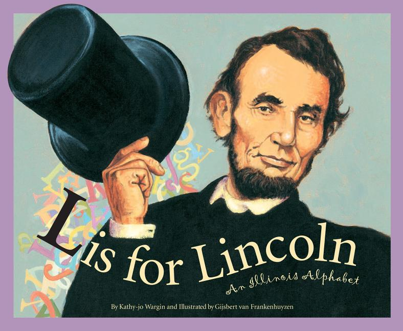 L is for Lincoln: An Illinois Alphabet