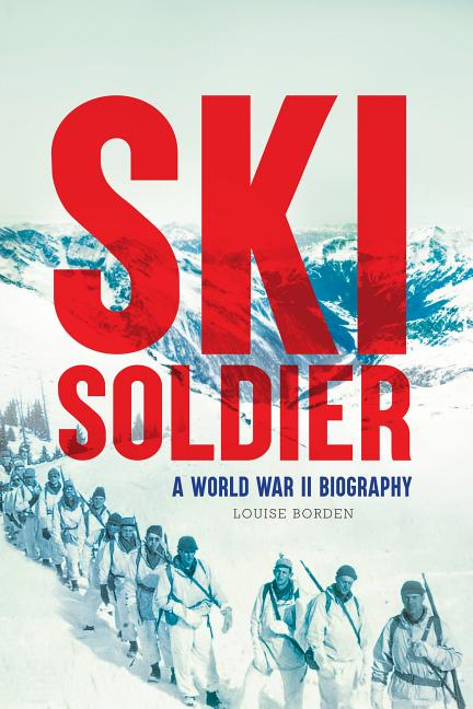 Ski Soldier: A World War II Biography