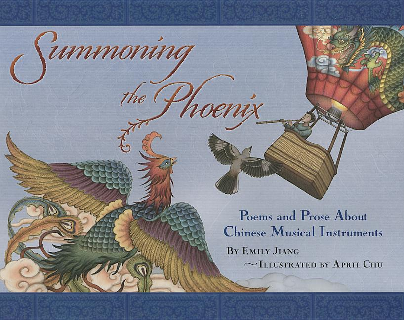 Summoning the Phoenix: Poems and Prose about Chinese Musical Instruments