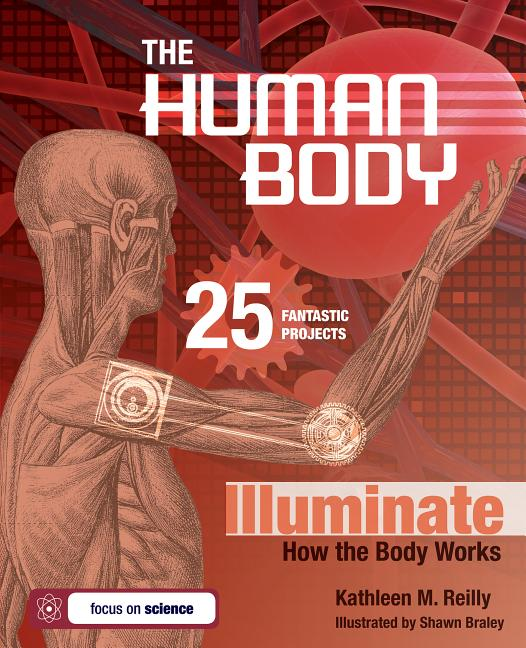 The Human Body: 25 Fantastic Projects Illuminate How the Body Works