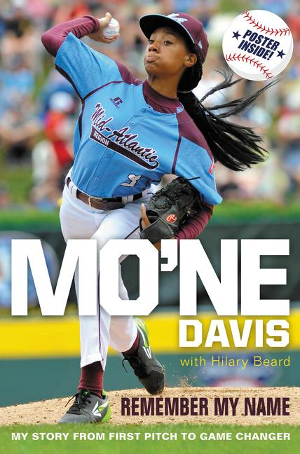 Mo'ne Davis: Remember My Name: My Story from First Pitch to Game Changer