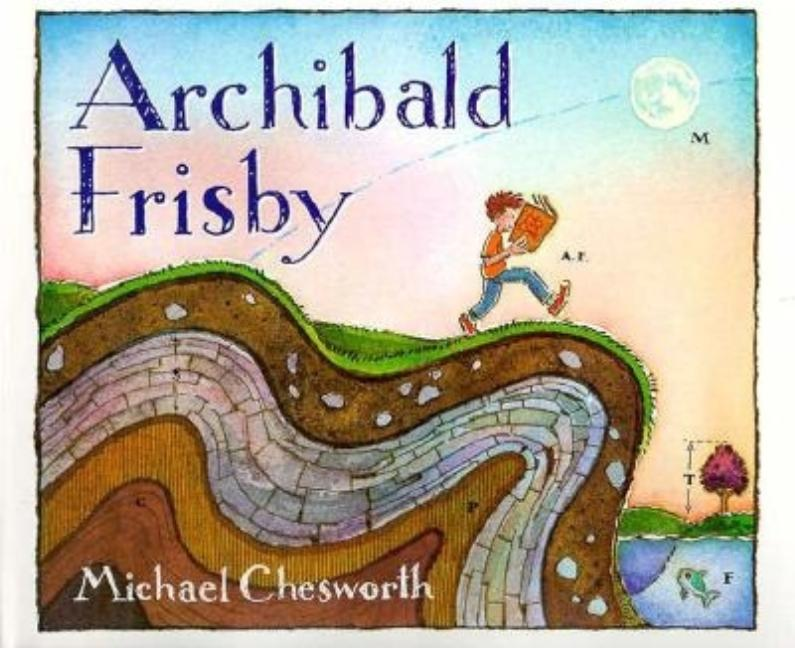 This is the Story of Archibald Frisby: Who Was as Crazy for Science as Any Kid Could Be