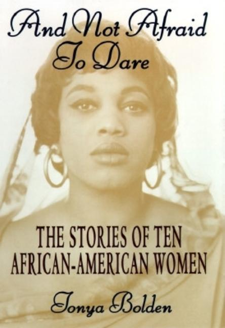 And Not Afraid to Dare: The Stories of Ten African-American Women