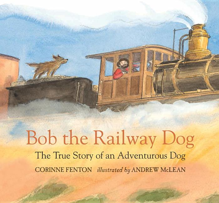 Bob the Railway Dog: The True Story of an Adventurous Dog