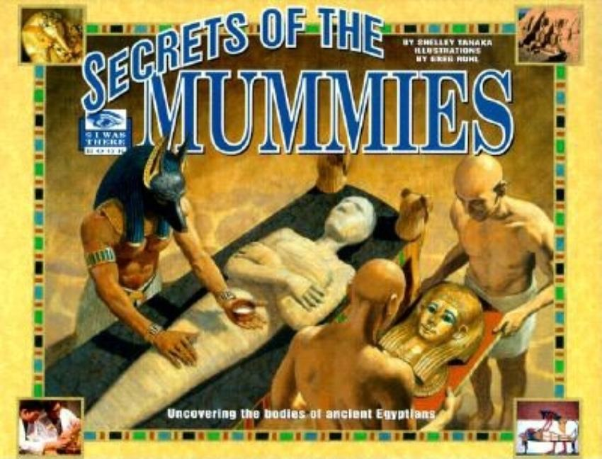 Secrets of the Mummies: Uncovering the Bodies of Ancient Egyptians