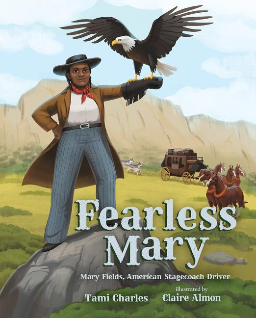 Fearless Mary: Mary Fields, American Stagecoach Driver