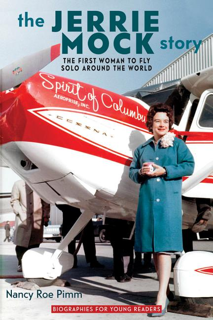 The Jerrie Mock Story: The First Woman to Fly Solo Around the World