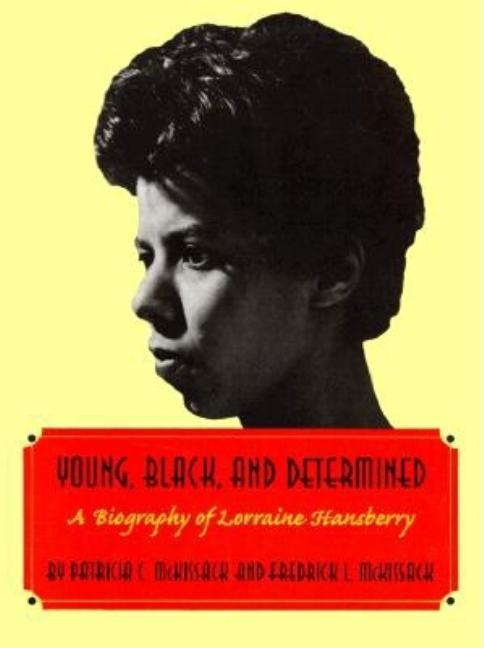 Young, Black, and Determined: A Biography of Lorraine Hansberry