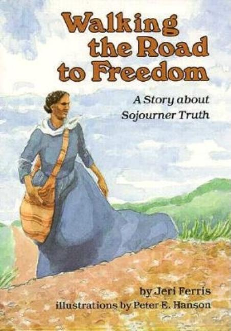 Walking the Road to Freedom: A Story about Sojourner Truth