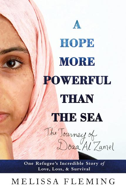 Hope More Powerful Than the Sea, A: One Refugee's Incredible Story of Love, Loss, and Survival