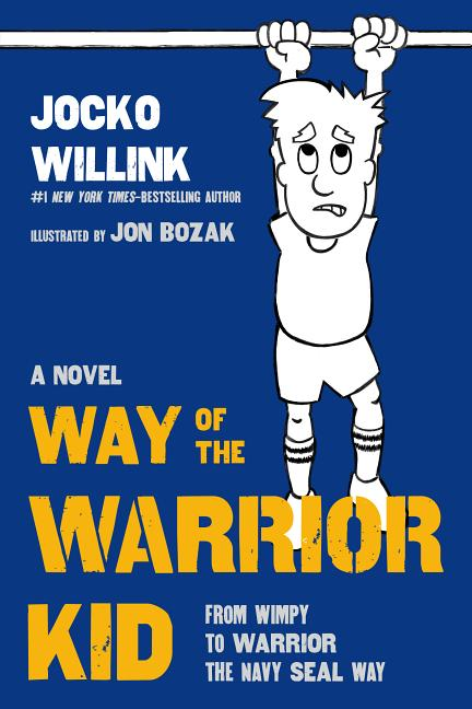 The Way of the Warrior Kid: From Wimpy to Warrior the Navy Seal Way
