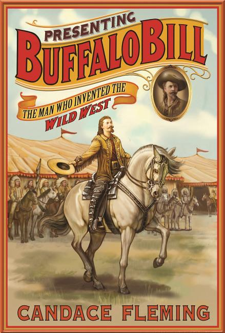 Presenting Buffalo Bill: The Man Who Invented the Wild West