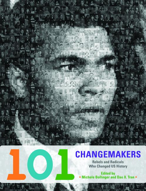 101 Changemakers: Rebels and Radicals Who Changed US History
