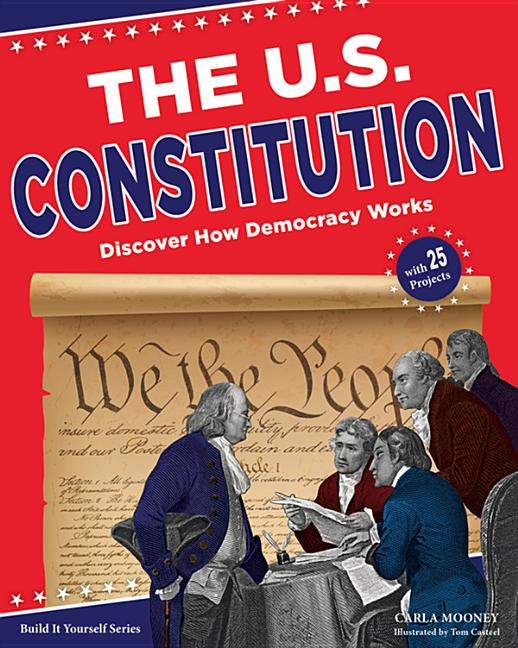 U.S. Constitution: Discover How Democracy Works with 25 Projects