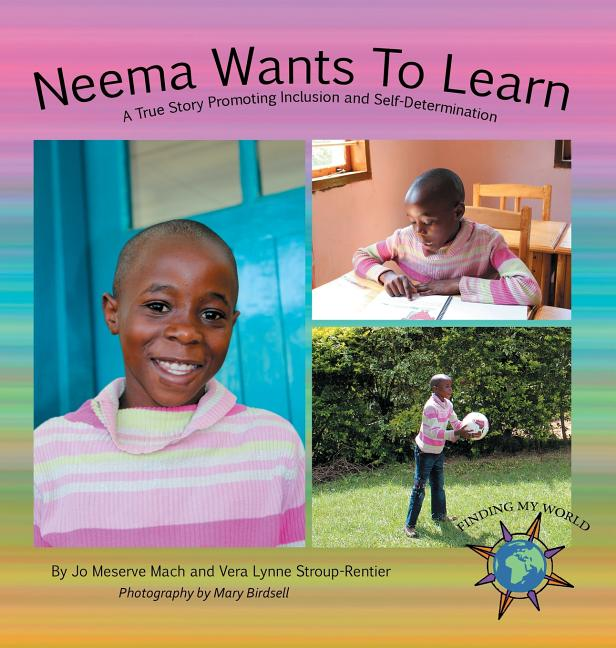 Neema Wants to Learn: A True Story Promoting Inclusion and Self-Determination