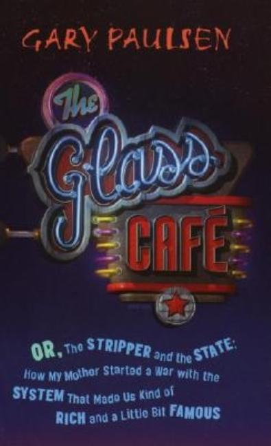 Glass Cafe, The, or The Stripper and the State: How My Mother Started a War with the System That Made Us Kind of Rich and a Little Bit Famous