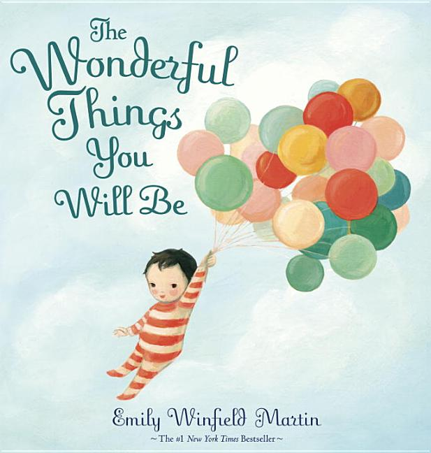 Wonderful Things You Will Be, The: A Growing-Up Poem