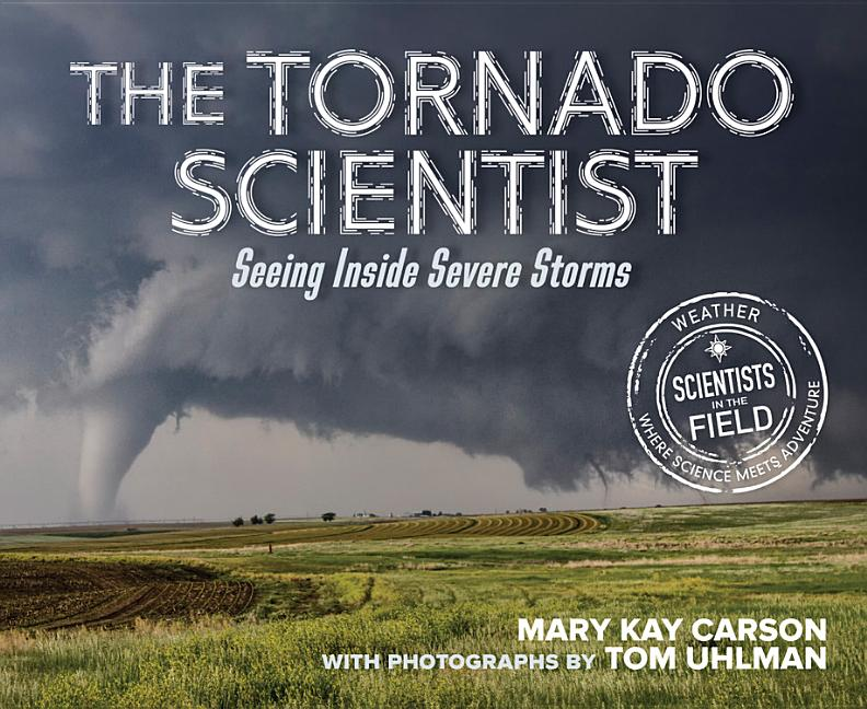 The Tornado Scientist: Seeing Inside Severe Storms