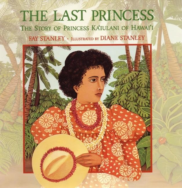 The Last Princess: The Story of Princess Ka'iulani of Hawai'i