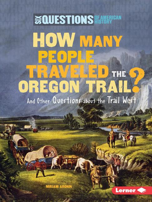 How Many People Traveled the Oregon Trail?: And Other Questions about the Trail West