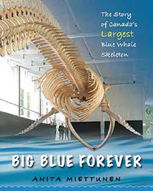 Big Blue Forever: The Story of Canada's Largest Blue Whale Skeleton