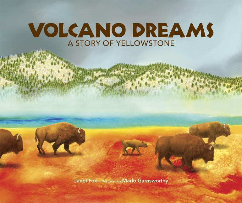 Volcano Dreams: A Story of Yellowstone