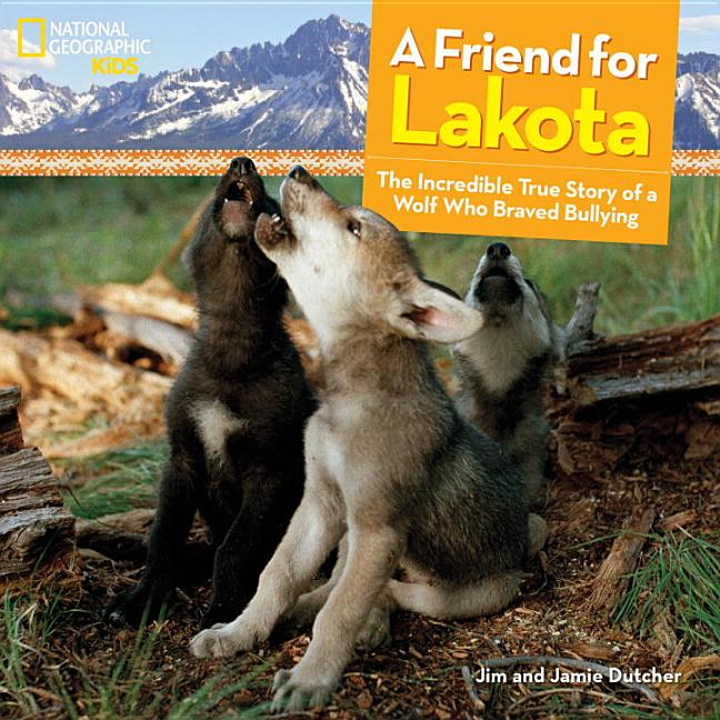 A Friend for Lakota: The Incredible True Story of a Wolf Who Braved Bullying