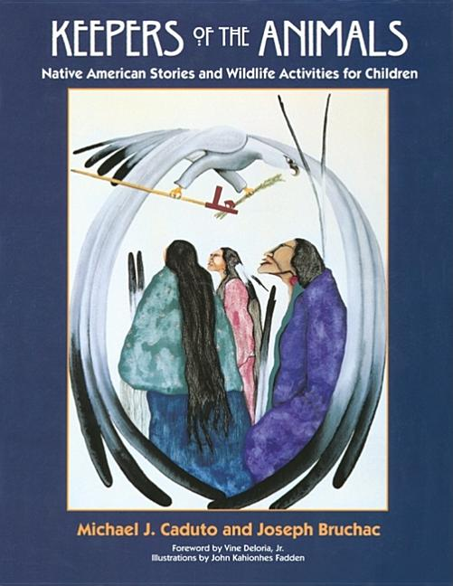 Keepers of the Animals: Native American Stories and Wildlife Activities for Children