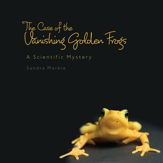 Case of the Vanishing Golden Frogs, The: A Scientific Mystery