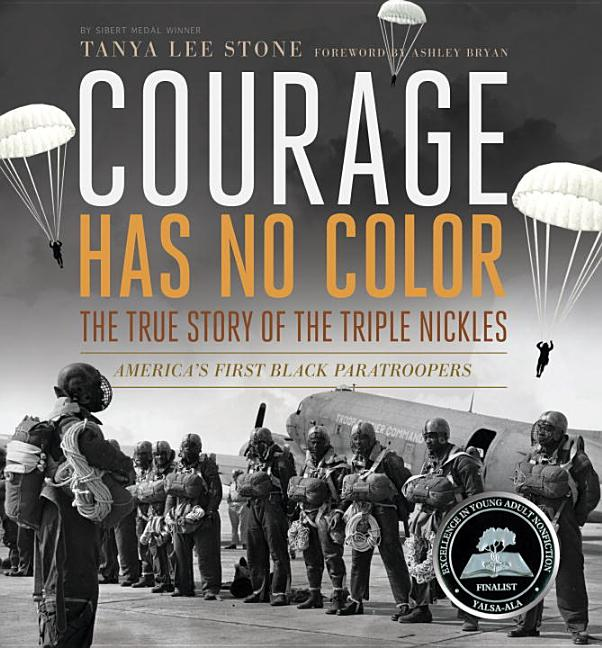 Courage Has No Color: The True Story of the Triple Nickles, America's First Black Paratroopers