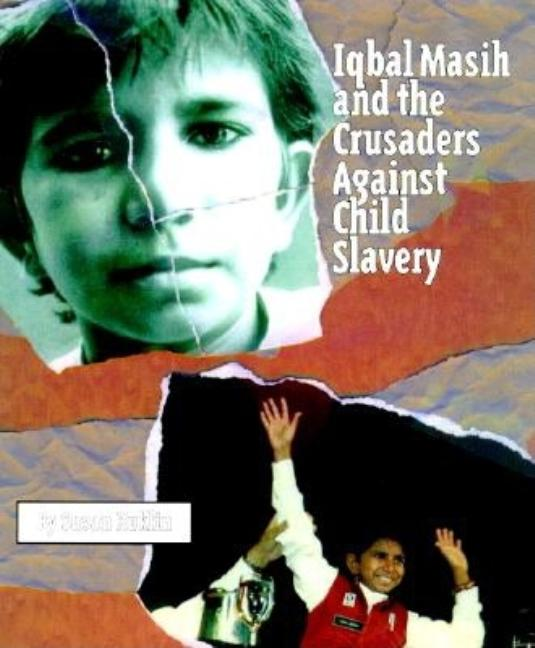 Iqbal Masih and the Crusaders Against Child Slavery
