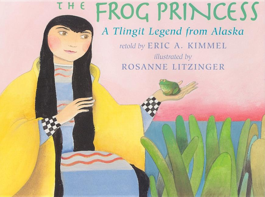 The Frog Princess: A Tlingit Legend from Alaska